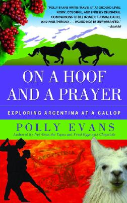 On a Hoof and a Prayer: Exploring Argentina at a Gallop, Evans, Polly