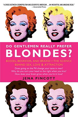 Image for Do Gentlemen Really Prefer Blondes?: Bodies, Behavior, and Brains--The Science Behind Sex, Love, & Attraction