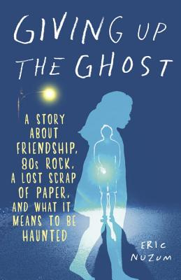 Image for Giving Up the Ghost: A Story About Friendship, 80s Rock, a Lost Scrap of Paper, and What It Means to Be Haunted