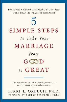 5 Simple Steps to Take Your Marriage from Good to Great, Orbuch, Terri L.