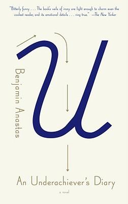 An Underachiever's Diary: A Novel, Benjamin Anastas