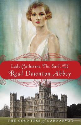 Image for Lady Catherine, the Earl, and the Real Downton Abbey
