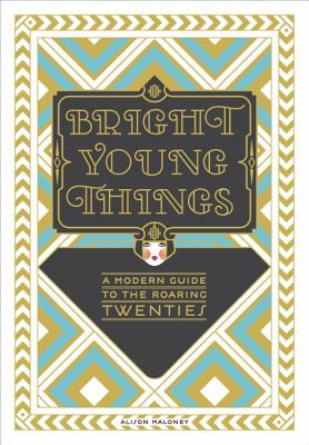 Image for Bright Young Things: A Modern Guide to the Roaring Twenties