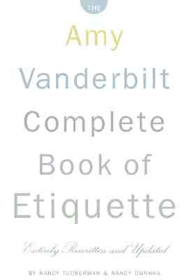 The Amy Vanderbilt Complete Book of Etiquette : 50th Anniversary Edition, Nancy Tuckerman; Nancy Dunnan