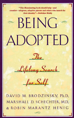 Being Adopted: The Lifelong Search for Self, Brodzinsky, David M.;Schechter, Marshall D.;Henig, Robin Marantz