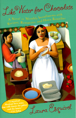 Like Water for Chocolate: A Novel in Monthly Installments with Recipes, Romances, and Home Remedies, Esquivel, Laura