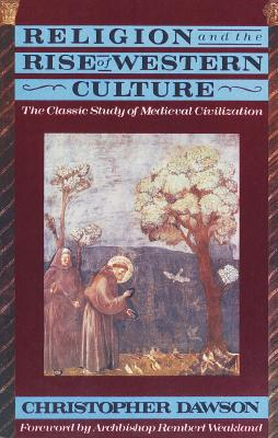 Religion and the Rise of Western Culture, CHRISTOPHER HENRY DAWSON
