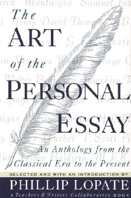 The Art of the Personal Essay: An Anthology from the Classical Era to the Present, Lopate, Phillip