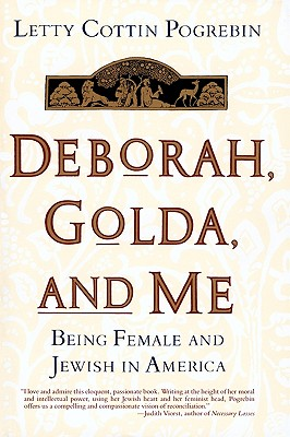 Deborah, Golda, and Me : Being Female and Jewish in America, LETTY COTTIN POGREBIN