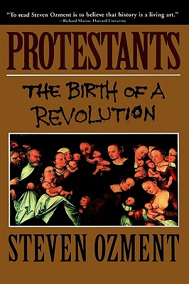 Protestants: The Birth of a Revolution, Ozment, Steven