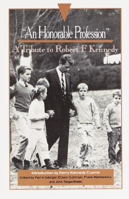 An Honorable Profession: A Tribute to Robert F. Kennedy, Salinger, Pierre; Guthman, Edwin; Cuomo, Kerry Kennedy