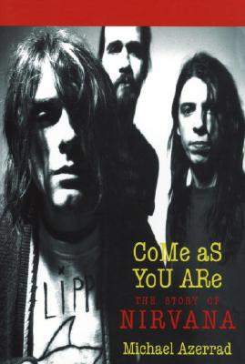 Come As You Are: The Story of Nirvana, Azerrad, Michael