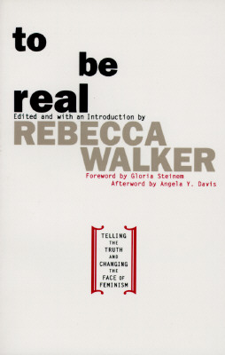 Image for To Be Real: Telling the Truth and Changing the Face of Feminism