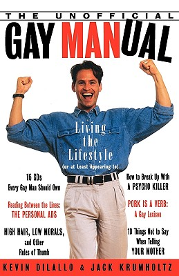 The Unofficial Gay Manual: Living the Lifestyle or at Least Appearing to, Dilallo, Kevin; Krumholtz, Jack; Delallo, Kevin
