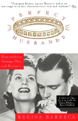 Perfect Husbands (& Other Fairy Tales): Demystifying Marriage, Men, and Romance, Barreca, Regina