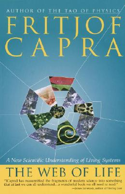 The Web of Life: A New Scientific Understanding of Living Systems, Fritjof Capra