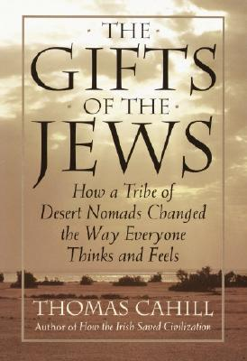 Image for The Gifts of the Jews: How a Tribe of Desert Nomads Changed the Way Everyone Thinks and Feels