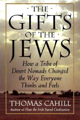 The Gifts of the Jews: How a Tribe of Desert Nomads Changed the Way Everyone Thinks and Feels (The Hinges of History), Cahill, Thomas