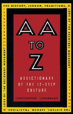 AA to Z: An Addictionary of the 12-Step Culture, Cavanaugh, Christopher