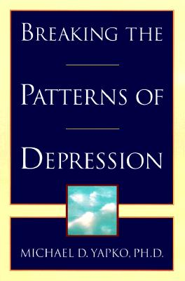 Breaking the Patterns of Depression, Yapko, Michael D. Ph.D.