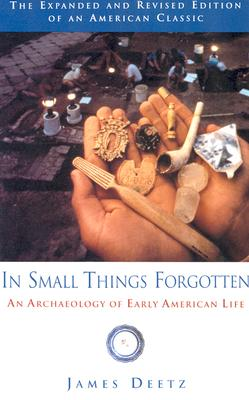 Image for In Small Things Forgotten  An Archaeology of Early American Life