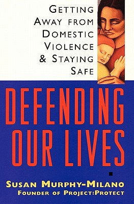 Image for Defending Our Lives: Getting Away From Domestic Violence and Staying Safe