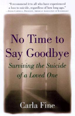 No Time to Say Goodbye : Surviving the Suicide of a Loved One, CARLA FINE