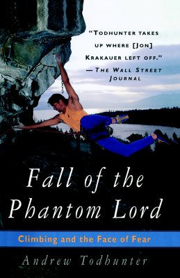 Fall of the Phantom Lord: Climbing and the Face of Fear, Todhunter, Andrew