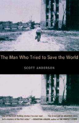 Image for The Man Who Tried to Save the World: The Dangerous Life and Mysterious Disappearance of an American Hero