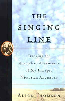 Image for The Singing Line: Tracking the Australian Adventures of My Intrepid Victorian Ancestors
