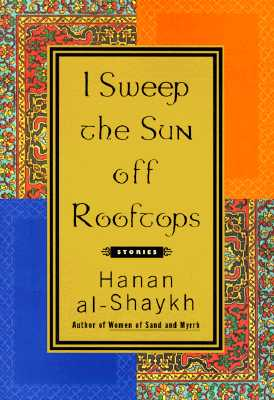 I Sweep the Sun Off Rooftops, al-Shaykh, Hanan;Cobham, Catherine [translator]