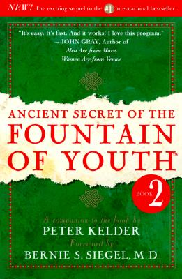 Ancient Secret of the Fountain of Youth [Book 2], Kelder, Peter;Siegel, Bernie S.