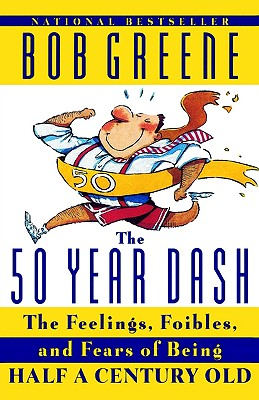 Image for 50 Year Dash: The Feelings, Foibles, and Fears of Being Half a Century Old