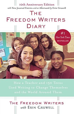The Freedom Writers Diary: How a Teacher and 150 Teens Used Writing to Change Themselves and the World Around Them, Freedom Writers;Gruwell, Erin