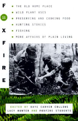 Image for Foxfire 11: The Old Home Place, Wild Plant Uses, Preserving and Cooking Food, Hunting Stories, Fishing, More Affairs of Plain Living (Foxfire Series)