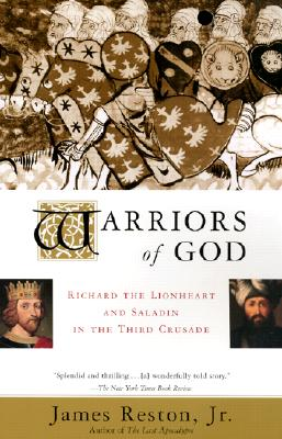 Warriors of God: Richard the Lionheart and Saladin in the Third Crusade, James Reston Jr.