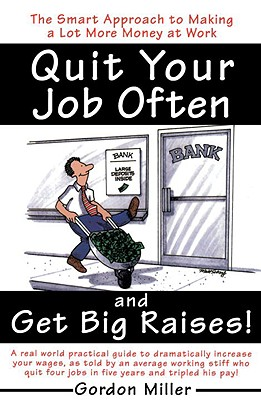 Image for QUIT YOUR JOB OFTEN AND GET BIG RAISES!