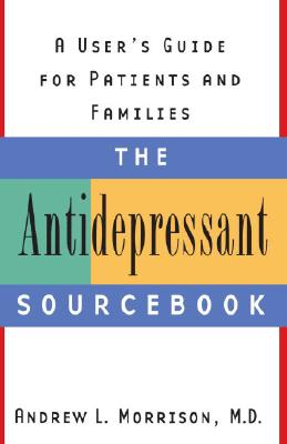 Image for The Antidepressant Sourcebook: A User's Guide for Patients and Families