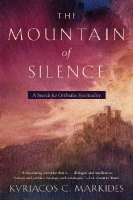The Mountain of Silence : A Search for Orthodox Spirituality, KYRIACOS C. MARKIDES