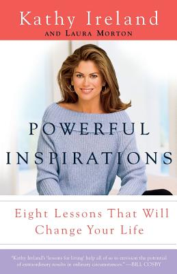 Powerful Inspirations: Eight Lessons that Will Change Your Life, Kathy Ireland