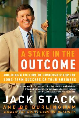 Image for A Stake in the Outcome: Building a Culture of Ownership for the Long-Term Success of Your Business