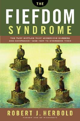Image for The Fiefdom Syndrome: The Turf Battles That Undermine Careers and Companies - And How to Overcome Them