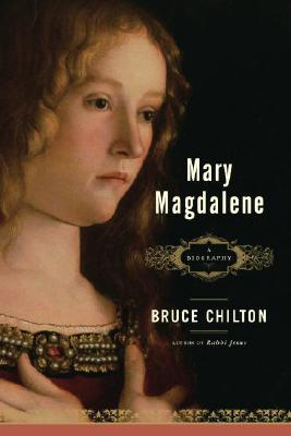 Mary Magdalene: A Biography, Bruce Chilton