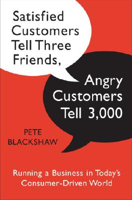Image for Satisfied Customers Tell Three Friends, Angry Customers Tell 3,000: Running a Business in Today's Consumer-Driven World