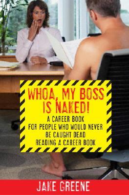 WHOA  MY BOSS IS NAKED! : A CAREER BOOK, JAKE GREENE