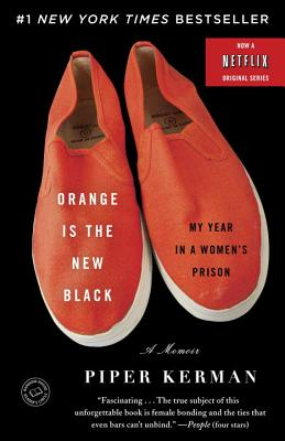 Orange Is the New Black: My Year in a Women's Prison, Piper Kerman  (Author)