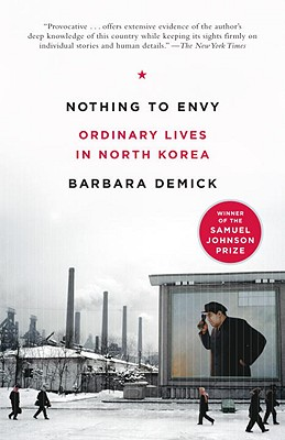 Nothing to Envy: Ordinary Lives in North Korea, Barbara Demick