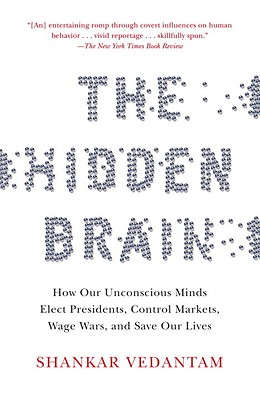 Image for The Hidden Brain: How Our Unconscious Minds Elect Presidents, Control Markets, Wage Wars, and Save Our Lives