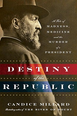 Image for Destiny of the Republic: A Tale of Madness, Medicine and the Murder of a President
