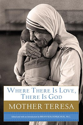 Image for Where There Is Love, There Is God: A Path to Closer Union with God and Greater Love for Others